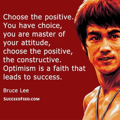 Choose the positive Bruce Lee quote