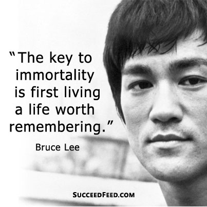the key to immortality Bruce Lee quote