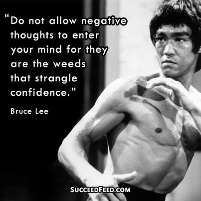 Don't allow negative thoughts to enter Bruce Lee quote