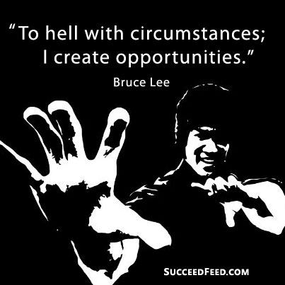 Create opportunities Bruce Lee quote