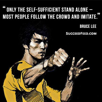 Bruce Lee quotes: Only the self suffient stand alone