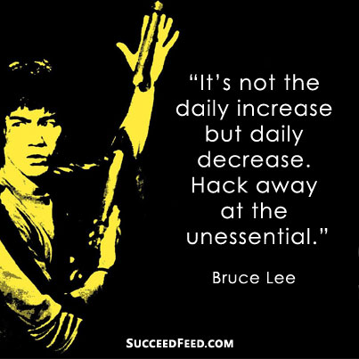 Hack away at the unessential Bruce Lee quote