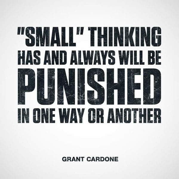 Grant Cardone Quotes - Small Thinking Gets Punished