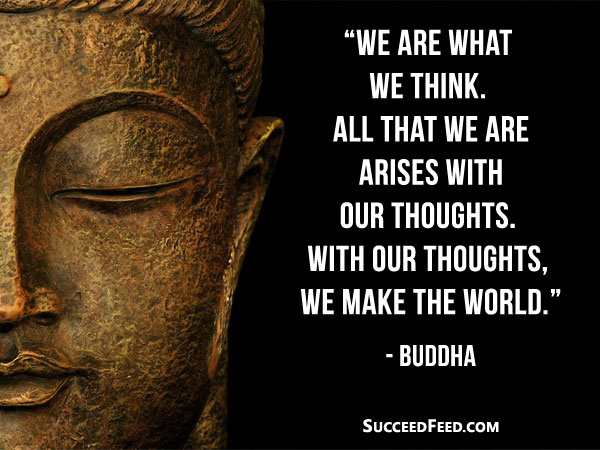 Buddha Quotes - We are what we think.
