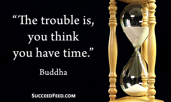 Buddha Quptes - The trouble is you think you have time.