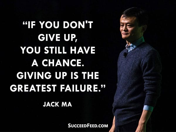 Jack Ma Quotes: If you don't give up you still have a chance