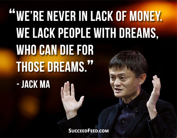 Jack Ma Quotes: We're never in lack of money