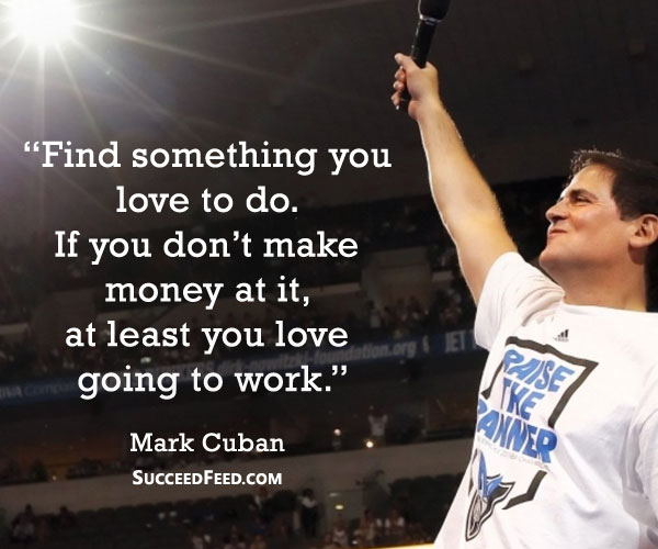 Mark Cuban Quotes - Find something you love to do