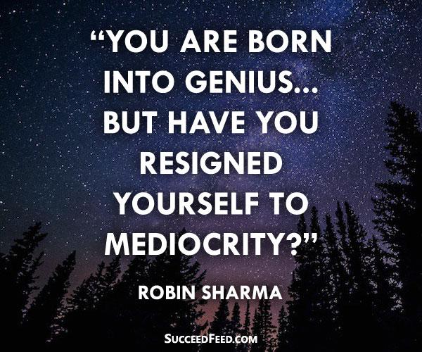 Robin Sharma quote - you are born into genius...