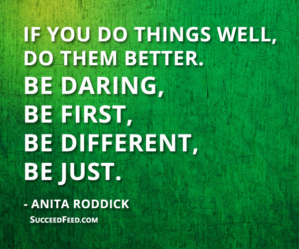 Anita Roddick Quotes: If you do things well, do them better.