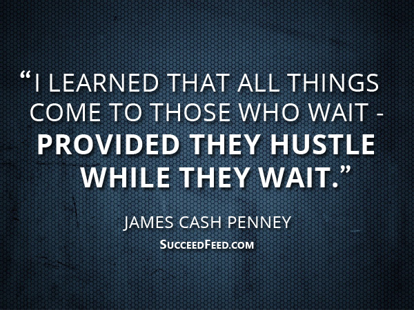 James Cash Penney Quotes: I learned that all things come to those who wait