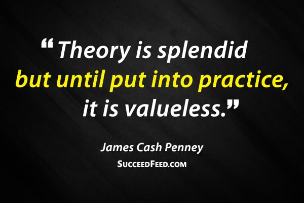 James Cash Penney Quotes: Theory is splendid but until put into practice, it is valueless