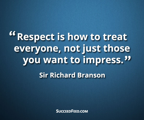 Richard Branson quotes - respect is how you treat everyone