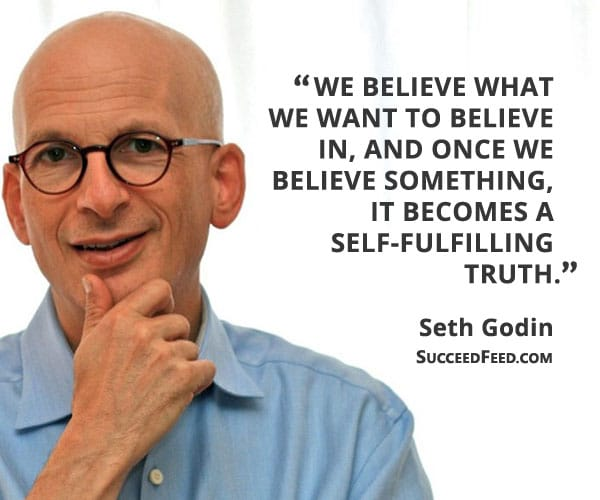 Seth Godin Quotes: We believe what we want to believe