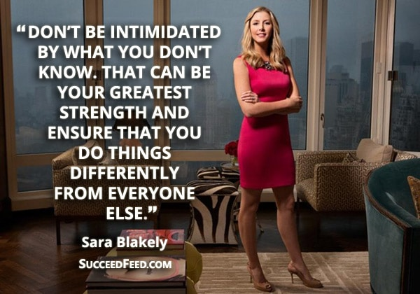 Sara Blakely Quotes: Don't be intimidated by what you don't know...