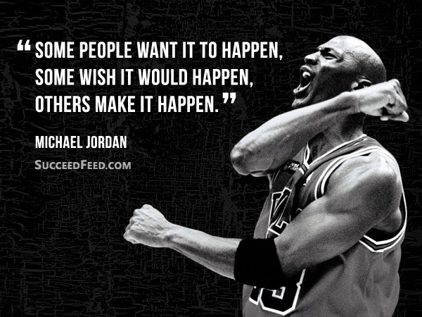 Michael Jordan Quotes: Some people want it to happen