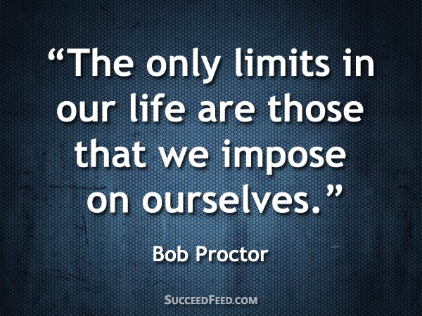 Bob Proctor Quotes - The only limits in our life
