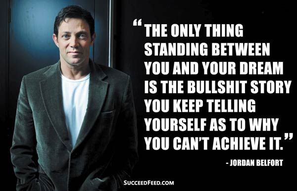 Jordan Belfort Quotes: The only thing standing between you and your dream