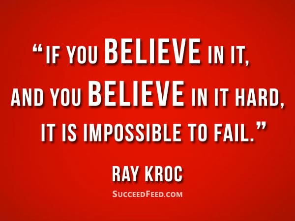 Ray Kroc Quotes - If you believe in it...