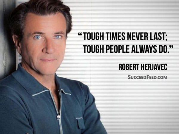 Robert Herjavec Quotes - tough times never last; tough people always do.