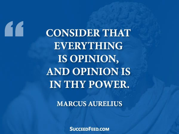Marcus Aurelius Quote: Consider that everything is opinion