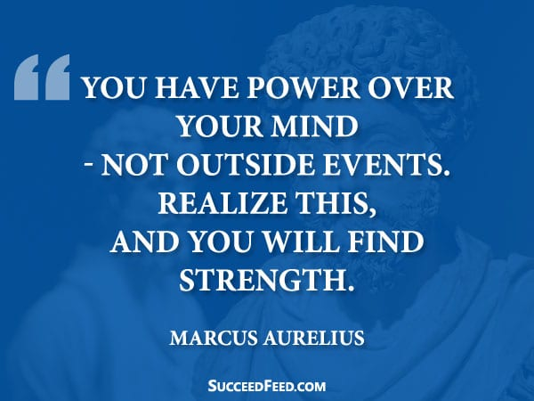 Marcus Aurelius Quotes - You have power over your mind