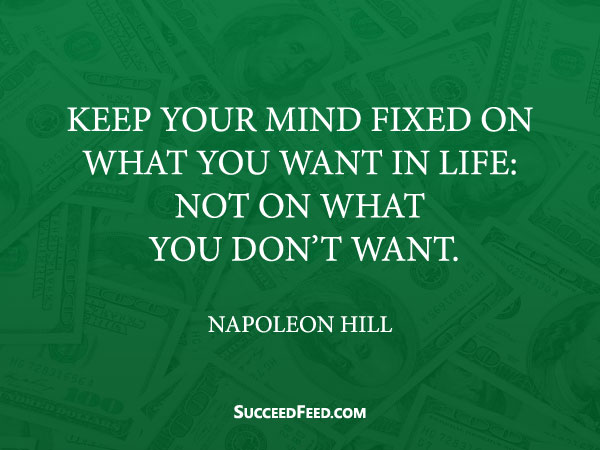 Napoleon Hill Quotes - Keep you mind fixed on what you want in life...