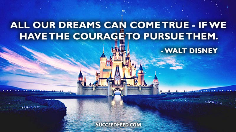 Walt Disney Quotes - All our dreams can come true.