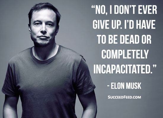 Elon Musk Quotes - No, I don't ever give up.
